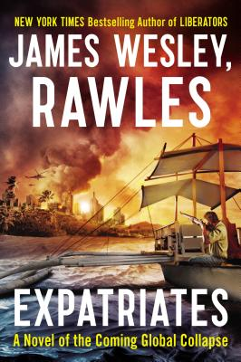 Expatriates: A Novel of the Coming Global Collapse - Rawles, James Wesley