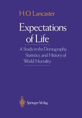 Expectations of Life: A Study in the Demography, Statistics, and History of World Mortality - Lancaster, H O