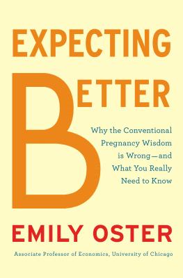 Expecting Better: How to Fight the Pregnancy Establishment with Facts - Oster, Emily