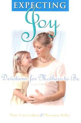 Expecting Joy: Devotions for Mothers-To-Be - Graham, Mary Lou, and Kelso, Marianne