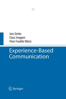 Experience-Based Communication - Ornbo, Jens, and Sneppen, Claus, and Wurtz, Peter Franklin