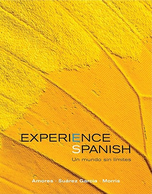 Experience Spanish - Amores, Maria, Dr., and Suarez-Garcia, Jose Luis, Dr., and Morris, Michael