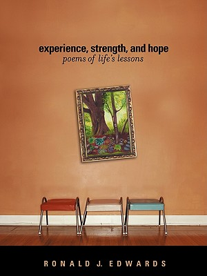 Experience, Strength, and Hope: Poems of Life's Lessons - Edwards, Ronald J