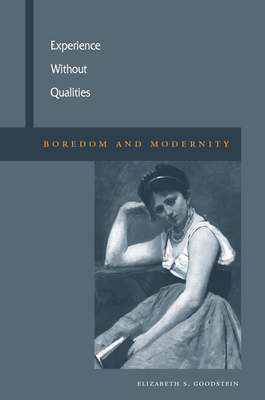 Experience Without Qualities: Boredom and Modernity - Goodstein, Elizabeth S