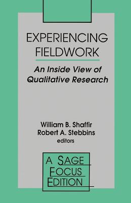 Experiencing Fieldwork: An Inside View of Qualitative Research - Shaffir, William (Editor), and Stebbins, Robert Alan, Dr. (Editor)
