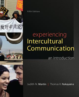 Experiencing Intercultural Communication: An Introduction - Martin, Judith N., and Nakayama, Thomas K.
