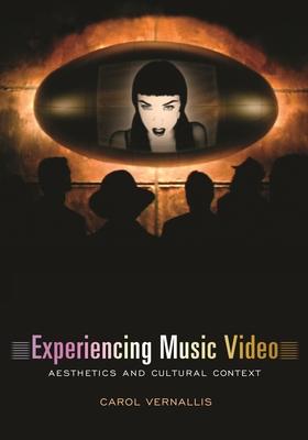 Experiencing Music Video: Aesthetics and Cultural Context - Vernallis, Carol
