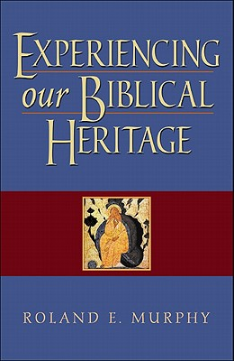 Experiencing Our Biblical Heritage - Murphy, Roland E