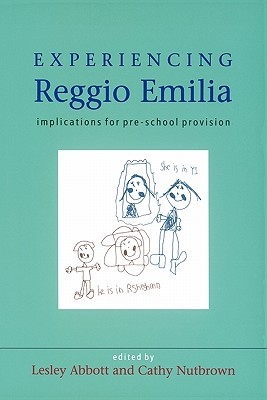 Experiencing Reggio Emilia - Abbott Lesley, and Nutbrown Cathy, and Abbott, Lesley (Editor)