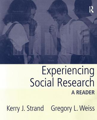 Experiencing Social Research: A Reader - Strand, Kerry J (Editor), and Weiss, Gregory L (Editor)