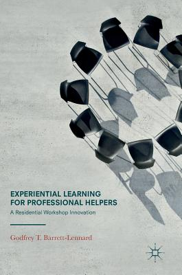 Experiential Learning for Professional Helpers: A Residential Workshop Innovation - Barrett-Lennard, Godfrey T, Dr.
