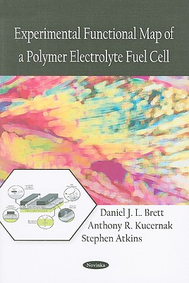 Experimental Functional Map of a Polymer Electrolyte Fuel Cell - Brett, Daniel J L, and Kucernak, Anthony R, and Atkins, Stephen