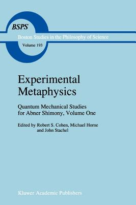 Experimental Metaphysics: Quantum Mechanical Studies for Abner Shimony, Volume One - Cohen, R.S. (Editor), and Horne, M. (Editor), and Stachel, J. J. (Editor)