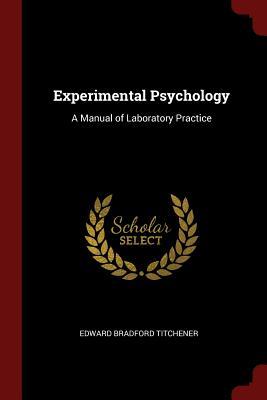 Experimental Psychology: A Manual of Laboratory Practice - Titchener, Edward Bradford