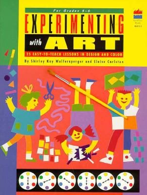 Experimenting with Art: Twenty-Five Easy-To-Teach Lessons in Design and Color - Wolfersperger, Shirley Kay