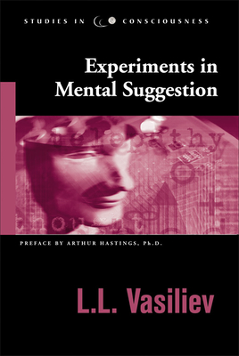 Experiments in Mental Suggestion - Vasiliev, L L, and Hastings Phd, Arthur (Preface by)