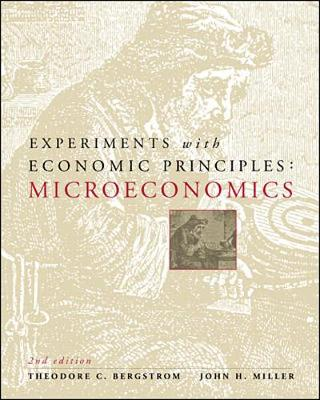 Experiments with Economic Principles: Microeconomics - Bergstrom, Theodore C., and Miller, John H.