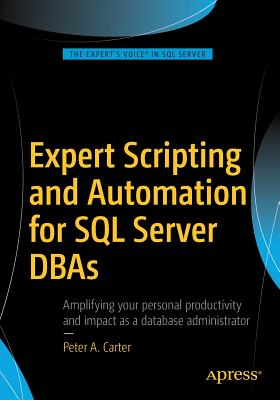 Expert Scripting and Automation for SQL Server DBAs - Carter, Peter A.