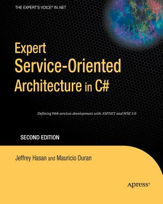 Expert Service-Oriented Architecture in C# 2005 - Duran, Mauricio, and Hasan, Jeffrey