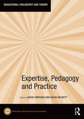 Expertise, Pedagogy and Practice - Beckett, David (Editor), and Simpson, David (Editor)