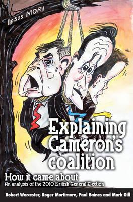 Explaining Cameron's Coalition: How it Came About - An Analysis of the 2010 General Election - Gill, Mark