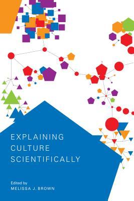 Explaining Culture Scientifically - Brown, Melissa J (Editor)