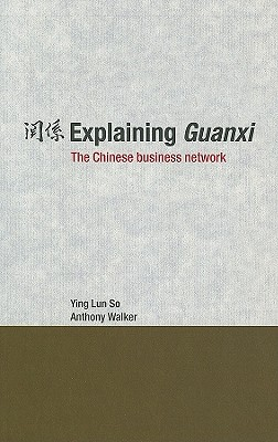 Explaining Guanxi: The Chinese Business Network - So, Ying Lun, and Walker, Anthony