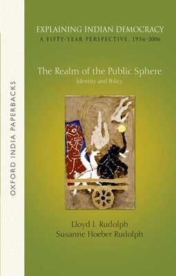 Explaining Indian Democracy: A Fifty-Year Perspective,1956-2006: Volume 3: The Realm of the Public Sphere: Identity and Policy - Rudolph, Lloyd I., and Rudolph, Susanne Hoeber