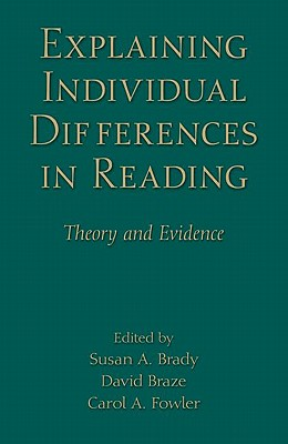 Explaining Individual Differences in Reading: Theory and Evidence - Brady, Susan A (Editor), and Braze, David (Editor), and Fowler, Carol A (Editor)