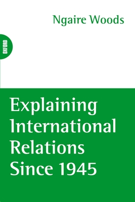 Explaining International Relations Since 1945 - Woods, Nancy Fugate, Dr., PhD, RN, Faan