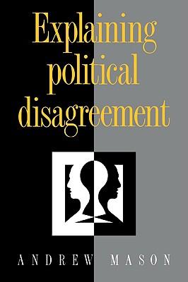 Explaining Political Disagreement - Mason, Andrew