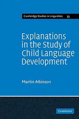 Explanations in the Study of Child Language Development - Atkinson, Martin, and Anderson, S R (Editor), and Bresnan, J (Editor)