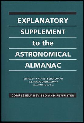 Explanatory Supplement to the Astronomical Almanac - Seidelmann, P Kenneth (Editor)