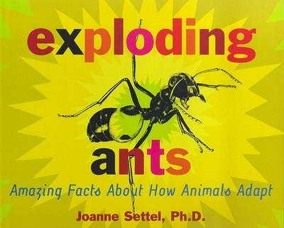 Exploding Ants: Amazing Facts about How Animals Adapt - Settel, Joanne, Ph.D.
