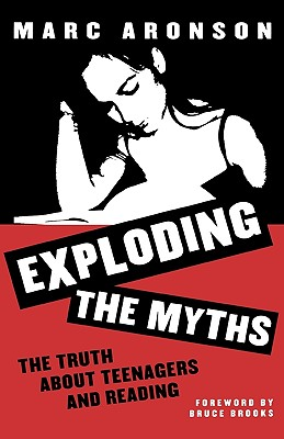 Exploding the Myths: The Truth about Teenagers and Reading - Aronson, Marc
