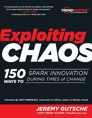 Exploiting Chaos: 150 Ways to Spark Innovation During Times of Change - Gutsche, Jeremy