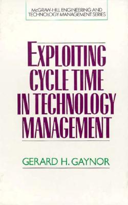 Exploiting Cycle Time in Technology Management - Gaynor, Gerard H