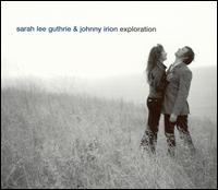 Exploration - Sarah Lee Guthrie & Johnny Irion