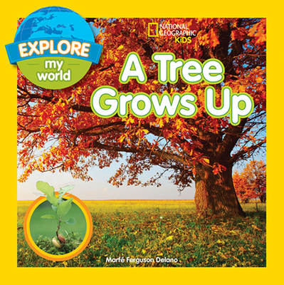 Explore My World: A Tree Grows Up - Delano, Marfe