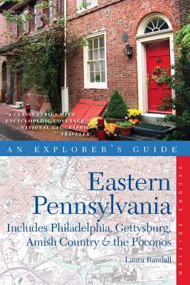 Explorer's Guide Eastern Pennsylvania: Includes Philadelphia, Gettysburg, Amish Country & the Pocono Mountains - Randall, Laura