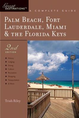 Explorer's Guide Palm Beach, Fort Lauderdale, Miami & the Florida Keys: A Great Destination - Riley, Trish