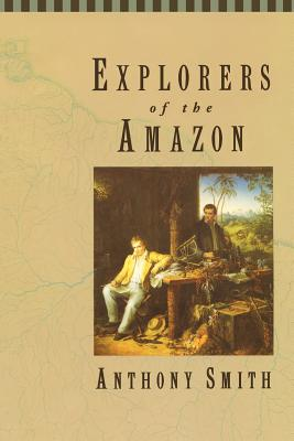 Explorers of the Amazon - Smith, Anthony