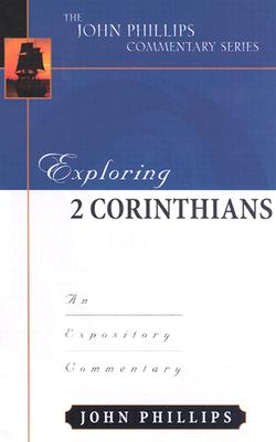 Exploring 2 Corinthians-H: An Expository Commentary - Phillips, John, D.Min.