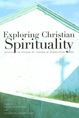Exploring Christian Spirituality: Essays in Honor of Sandra M. Schneiders, IHM - Lescher, Bruce H (Editor), and Liebert, Elizabeth, Dr. (Editor)