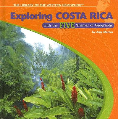 Exploring Costa Rica with the Five Themes of Geography - Marcus, Amy