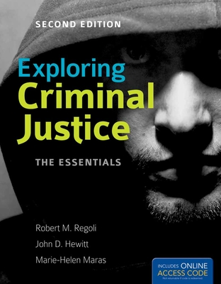 Exploring Criminal Justice: The Essentials - Regoli, Robert M, and Hewitt, John D, and Maras, Marie-Helen