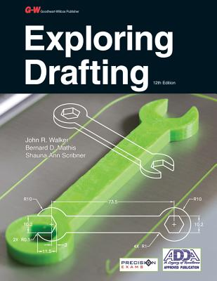 Exploring Drafting - Walker, John R, and Mathis, Bernard D, and Scribner, Shauna Ann