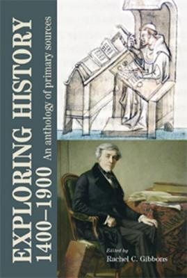 Exploring History 1400-1900: An Anthology of Primary Sources - Gibbons, Rachel (Editor)