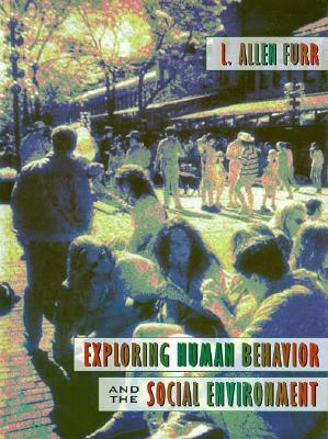 Exploring Human Behavior and the Social Environment - Furr, LeRoy Allen, and Furr, L Allen
