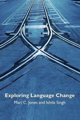 Exploring Language Change - Jones, Mari, and Singh, Ishtla